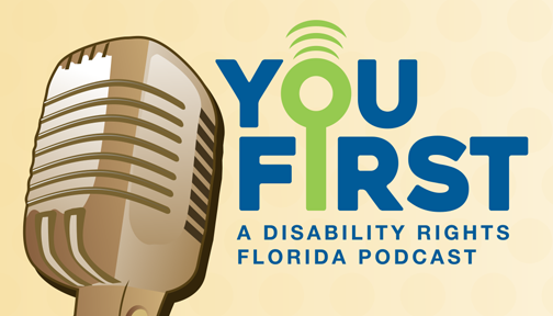 You First: A Disability Rights Florida Podcast.